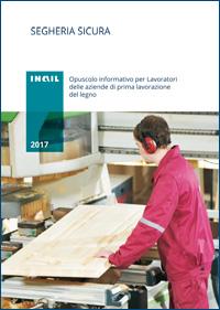 Immagine Segheria sicura - Opuscolo informativo per Lavoratori delle aziende di prima lavorazione del legno