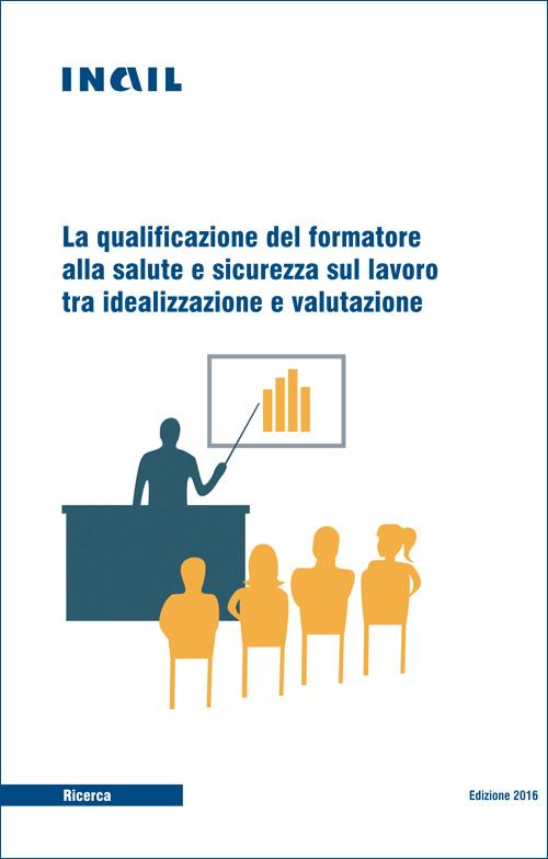 Immagine La qualificazione del formatore alla salute e sicurezza sul lavoro tra idealizzazione e valutazione