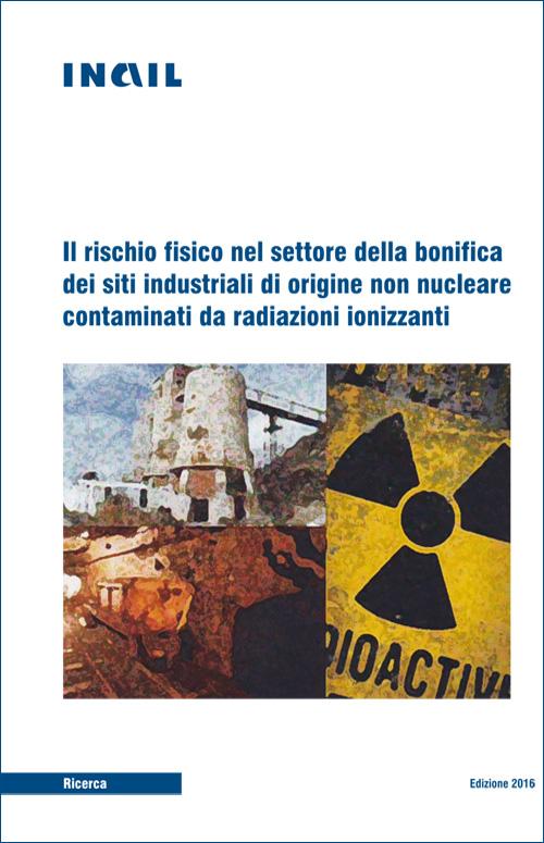 Immagine Il rischio fisico nel settore della bonifica dei siti industriali di origine non nucleare contaminati da radiazioni ionizzanti