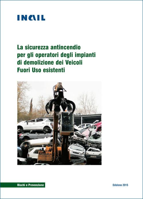 Immagine La sicurezza antincendio per gli operatori degli impianti di demolizione dei Veicoli Fuori Uso esistenti