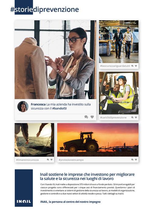 Con il bando Isi 2018 l'Istituto mette a disposizione circa 370.000.000,00 euro a titolo di contributo a fondo perduto per la realizzazione di progetti di miglioramento dei livelli di salute e sicurezza nei luoghi di lavoro. La campagna di comunicazione vuole veicolare il messaggio istituzionale secondo il quale investire in salute e sicurezza sul lavoro, oltre che un dovere giuridico-sociale per la tutela dei lavoratori, rappresenta un vantaggio in termini di produttività per le imprese