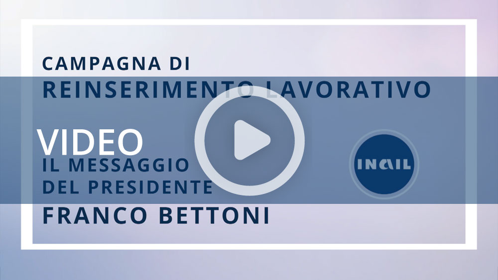 La campagna di comunicazione sul reinserimento lavorativo: il messaggio del presidente Bettoni